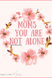 Moms you are not alone. You can do this even if you are having one of those days where nothing goes your way.